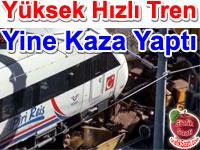 Y�ksek H�zl� Tren YHT yine kaza yapt�