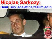 "Eski Fransa Cumhurba�kan� Nicolas Sarkozy: ""Beni T�rk adaletine teslim edin"""