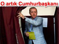 O art�k Cumhurba�kan�: Recep Tayyip Erdo�an Cumhurba�kan� se�ildi