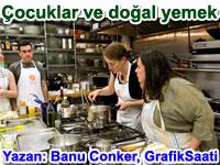 �ocuklar do�al yemek ve sa�l�kl� beslenme | Banu Conker yazd�